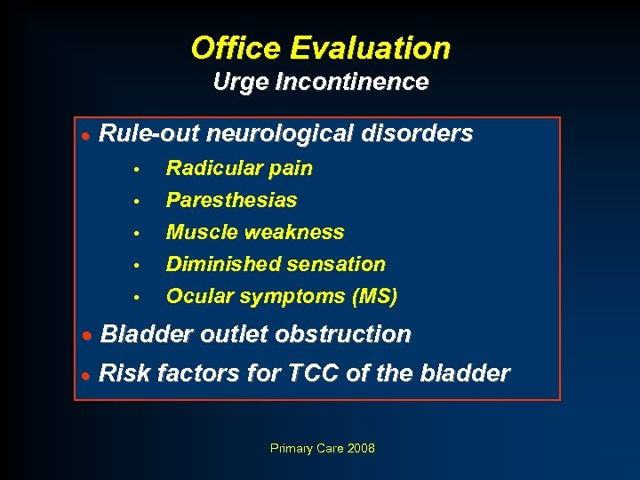 Office Evaluation Urge Incontinence · Rule-out neurological disorders • • • Radicular pain Paresthesias