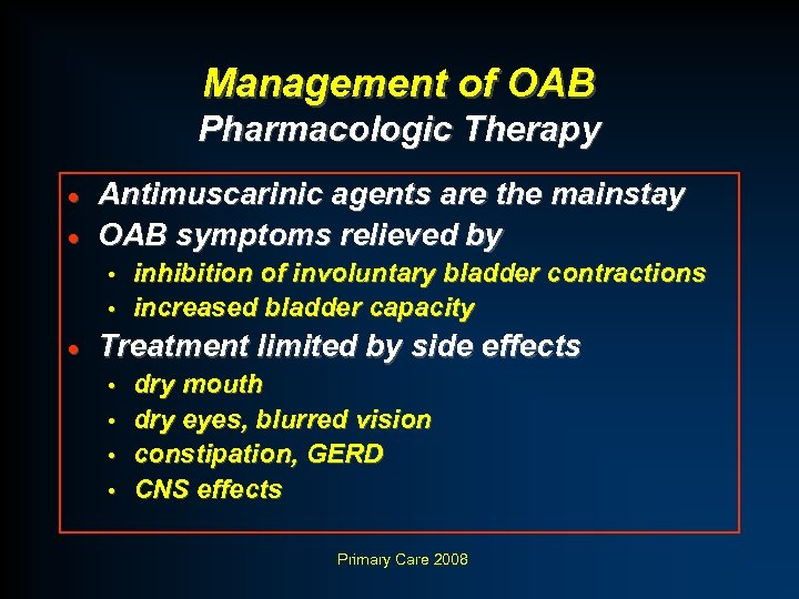 Management of OAB Pharmacologic Therapy Antimuscarinic agents are the mainstay · OAB symptoms relieved