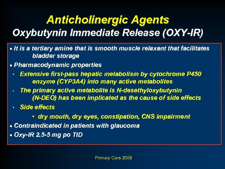Anticholinergic Agents Oxybutynin Immediate Release (OXY-IR) · It is a tertiary amine that is