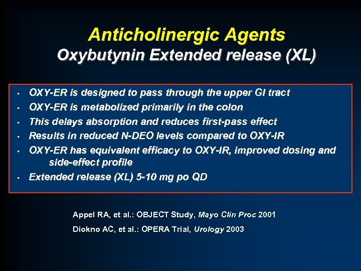 Anticholinergic Agents Oxybutynin Extended release (XL) • • • OXY-ER is designed to pass