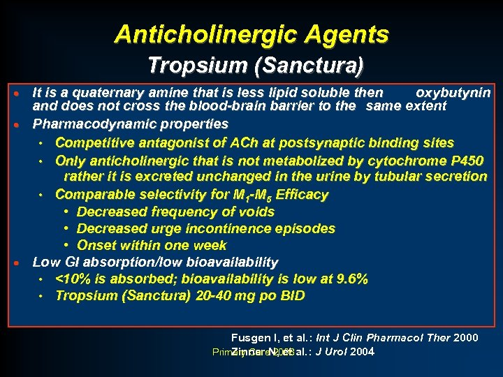 Anticholinergic Agents Tropsium (Sanctura) It is a quaternary amine that is less lipid soluble