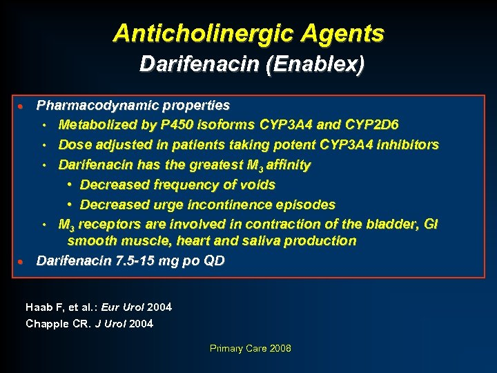 Anticholinergic Agents Darifenacin (Enablex) Pharmacodynamic properties • Metabolized by P 450 isoforms CYP 3