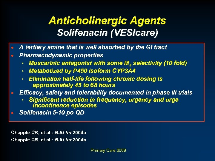 Anticholinergic Agents Solifenacin (VESIcare) · · A tertiary amine that is well absorbed by