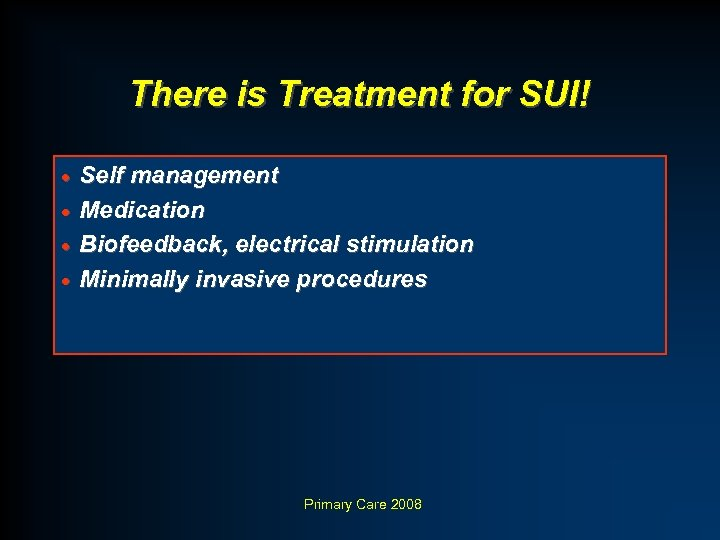 There is Treatment for SUI! Self management · Medication · Biofeedback, electrical stimulation ·