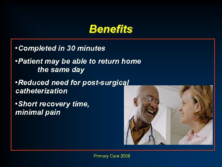 Benefits • Completed in 30 minutes • Patient may be able to return home