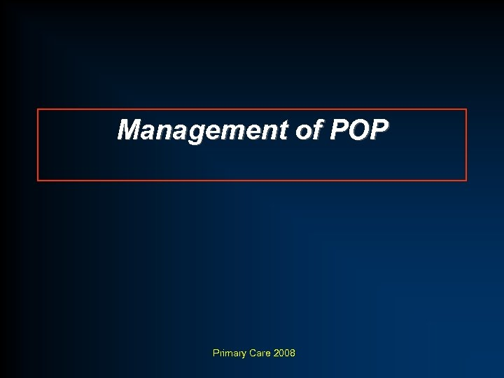 Management of POP Primary Care 2008