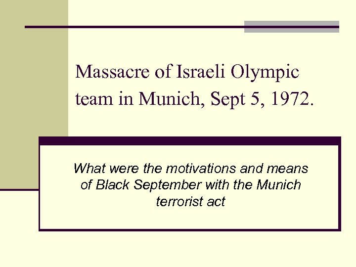 Massacre of Israeli Olympic team in Munich, Sept 5, 1972. What were the motivations