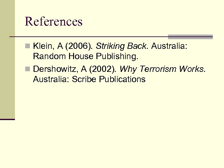 References n Klein, A (2006). Striking Back. Australia: Random House Publishing. n Dershowitz, A