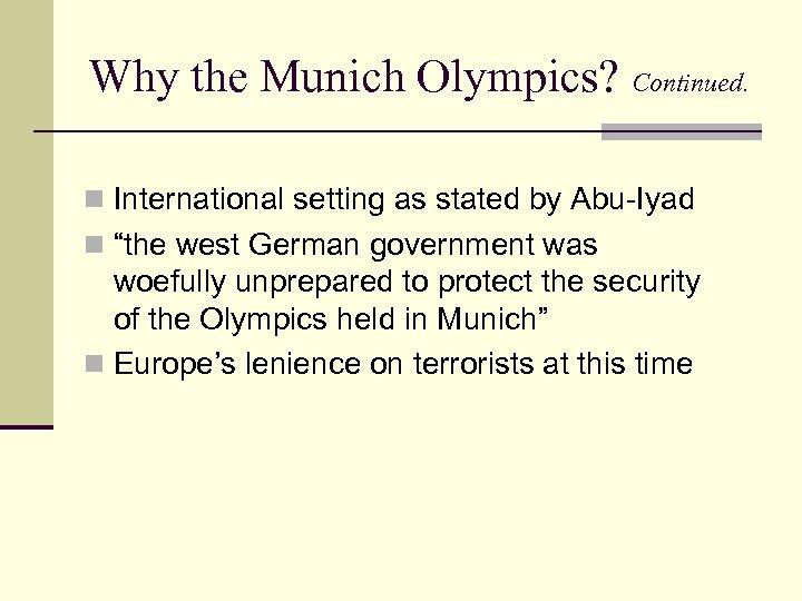 "Why the Munich Olympics? Continued. n International setting as stated by Abu-Iyad n ""the"