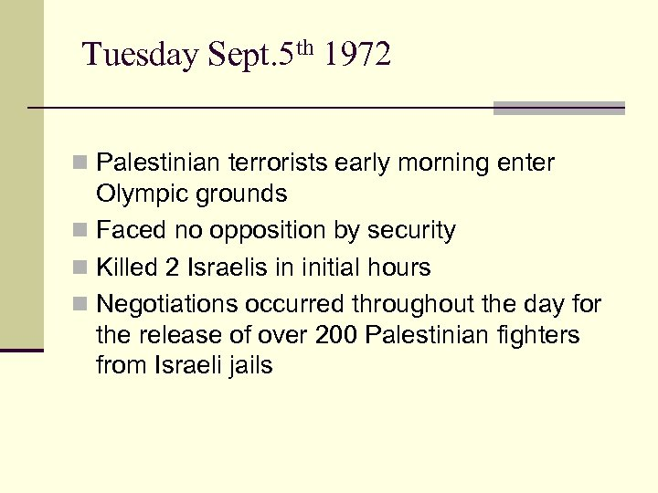 Tuesday Sept. 5 th 1972 n Palestinian terrorists early morning enter Olympic grounds n
