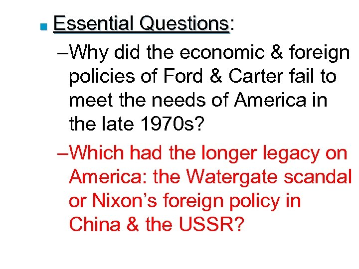 ■ Essential Questions: Questions –Why did the economic & foreign policies of Ford &