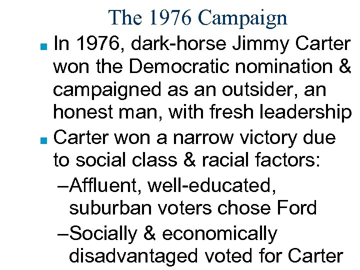 The 1976 Campaign In 1976, dark-horse Jimmy Carter won the Democratic nomination & campaigned