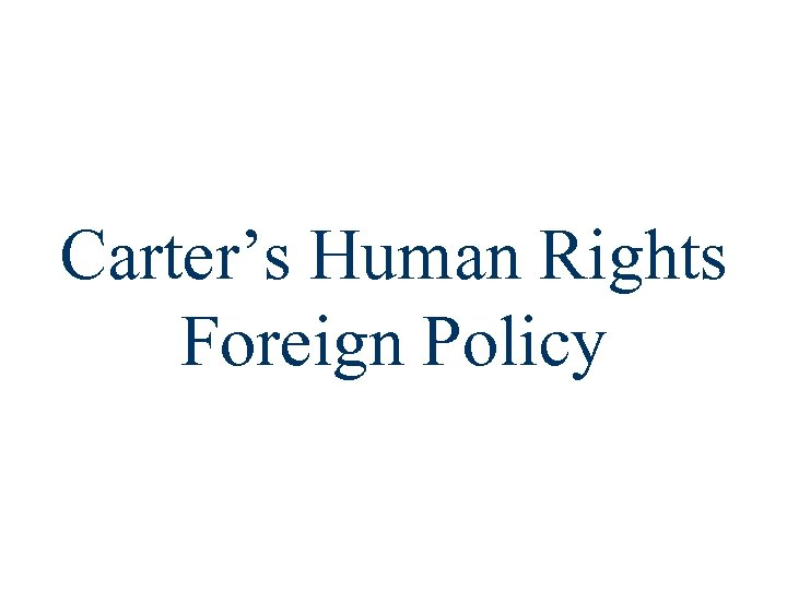 Carter's Human Rights Foreign Policy