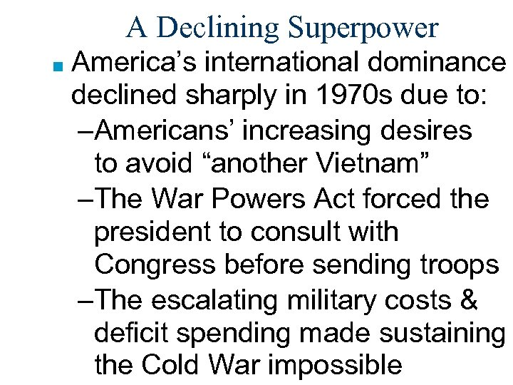 A Declining Superpower ■ America's international dominance declined sharply in 1970 s due to: