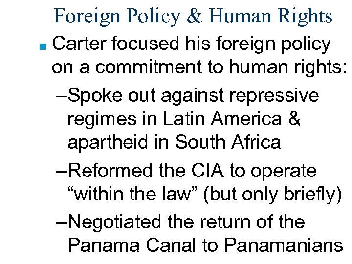 Foreign Policy & Human Rights ■ Carter focused his foreign policy on a commitment