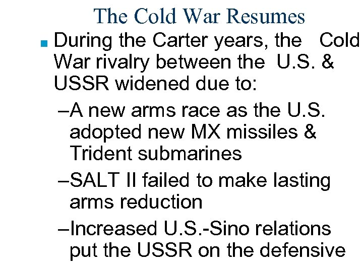 The Cold War Resumes ■ During the Carter years, the Cold War rivalry between