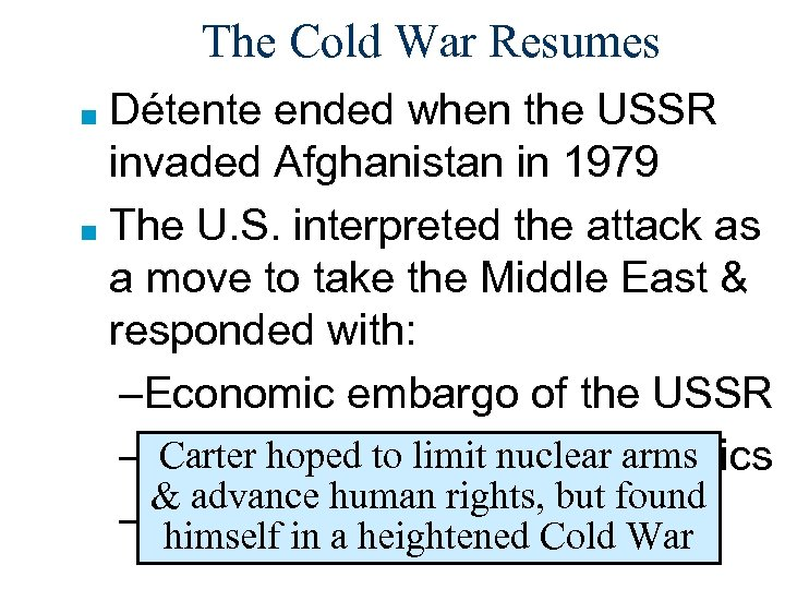 The Cold War Resumes Détente ended when the USSR invaded Afghanistan in 1979 ■