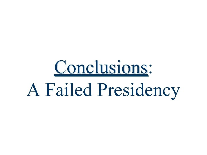 Conclusions: Conclusions A Failed Presidency