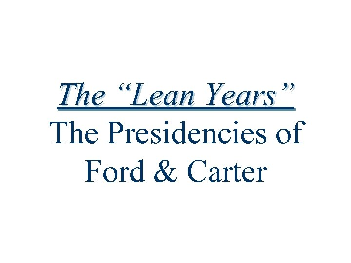 """The """"Lean Years"""" The Presidencies of Ford & Carter"""