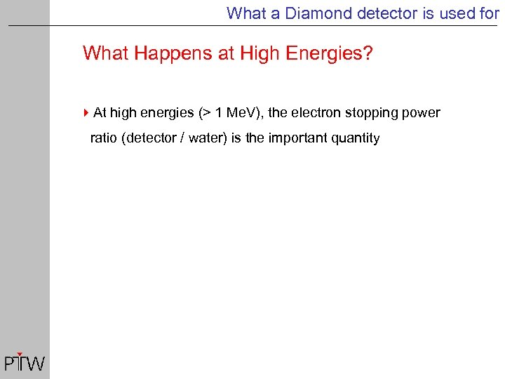 What a Diamond detector is used for What Happens at High Energies? 4 At