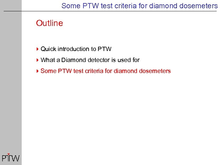 Some PTW test criteria for diamond dosemeters Outline 4 Quick introduction to PTW 4