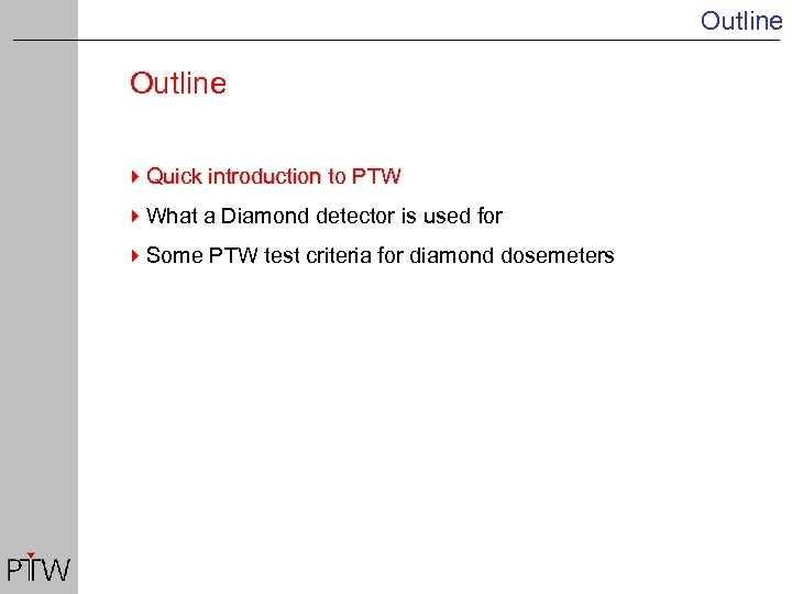 Outline 4 Quick introduction to PTW 4 What a Diamond detector is used for
