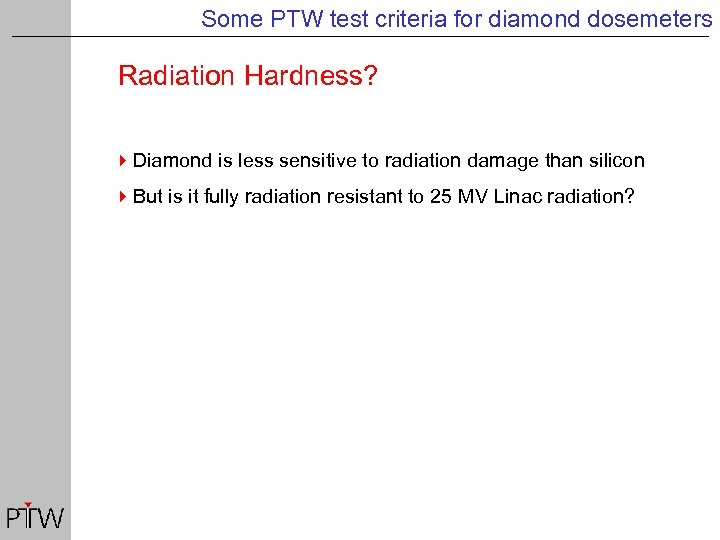 Some PTW test criteria for diamond dosemeters Radiation Hardness? 4 Diamond is less sensitive