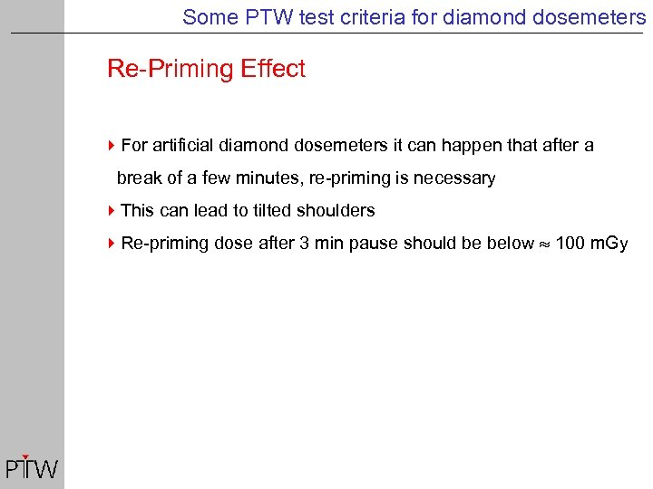 Some PTW test criteria for diamond dosemeters Re-Priming Effect 4 For artificial diamond dosemeters