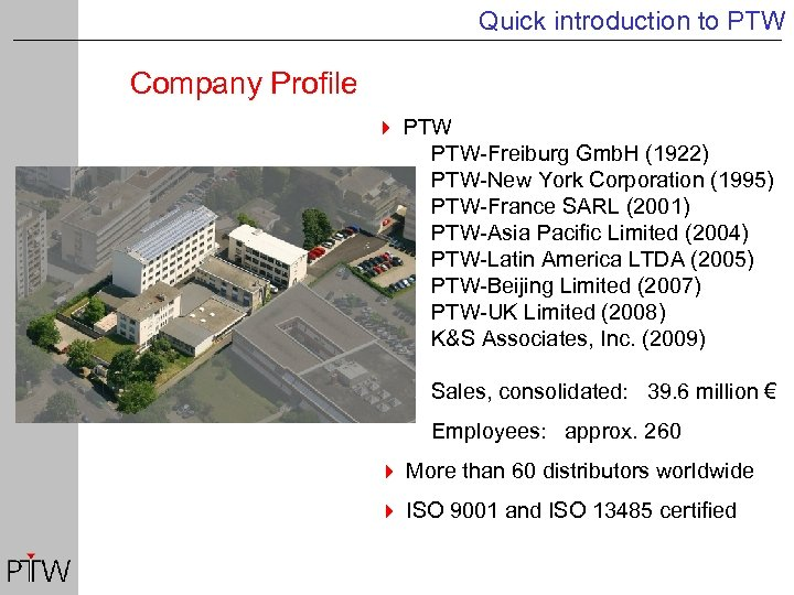 Quick introduction to PTW Company Profile 4 PTW-Freiburg Gmb. H (1922) PTW-New York Corporation