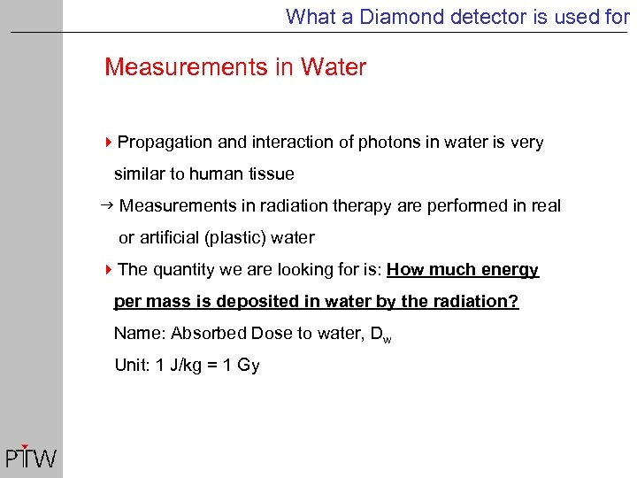 What a Diamond detector is used for Measurements in Water 4 Propagation and interaction