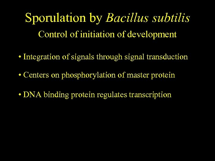 Sporulation by Bacillus subtilis Control of initiation of development • Integration of signals through