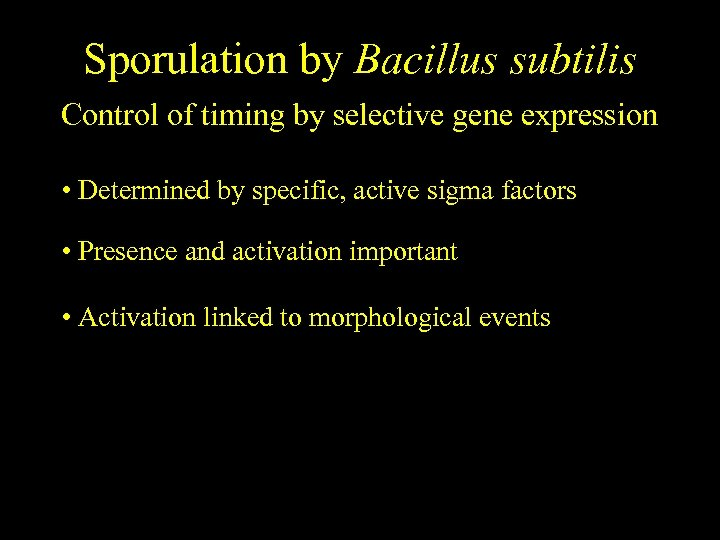 Sporulation by Bacillus subtilis Control of timing by selective gene expression • Determined by