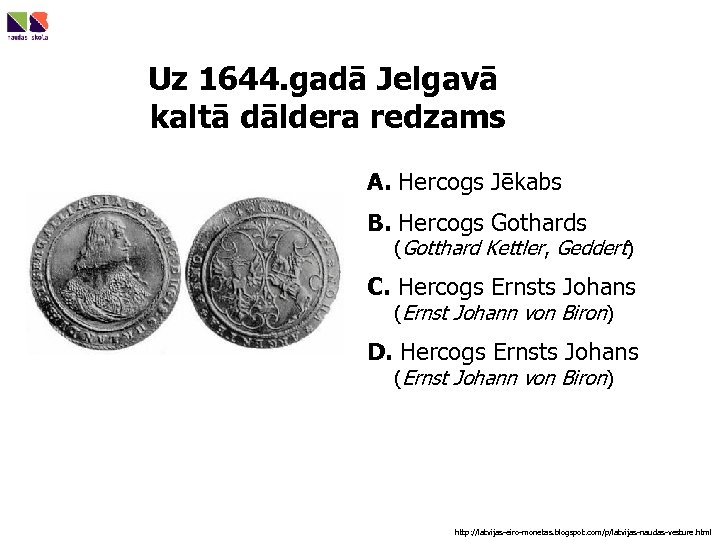 Uz 1644. gadā Jelgavā kaltā dāldera redzams A. Hercogs Jēkabs B. Hercogs Gothards (Gotthard