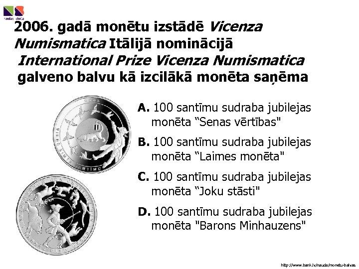 2006. gadā monētu izstādē Vicenza Numismatica Itālijā nominācijā International Prize Vicenza Numismatica galveno balvu