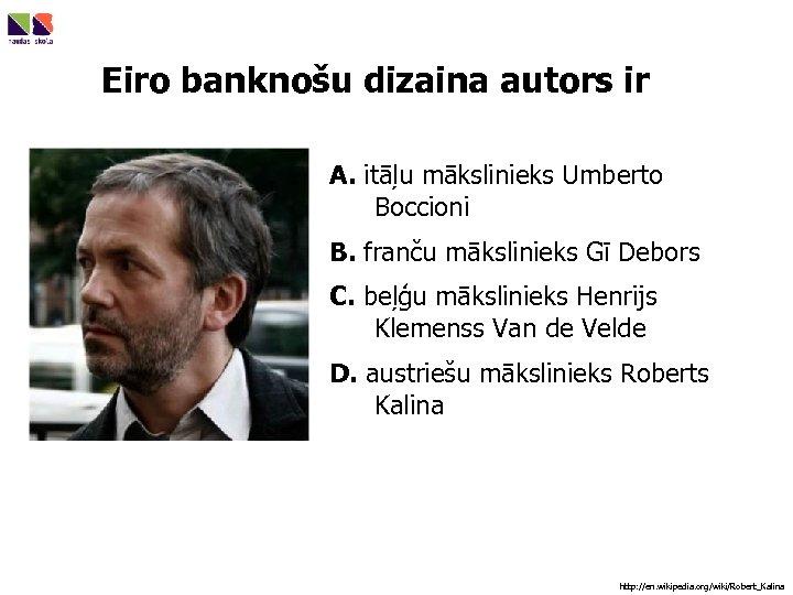 Eiro banknošu dizaina autors ir A. itāļu mākslinieks Umberto Boccioni B. franču mākslinieks Gī