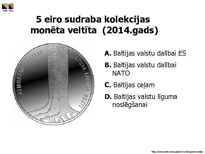 5 eiro sudraba kolekcijas monēta veltīta (2014. gads) A. Baltijas valstu dalībai ES B.