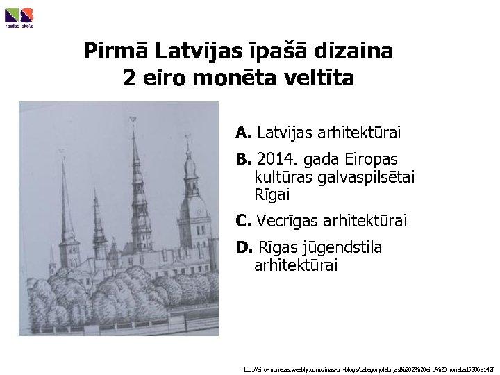 Pirmā Latvijas īpašā dizaina 2 eiro monēta veltīta A. Latvijas arhitektūrai B. 2014. gada