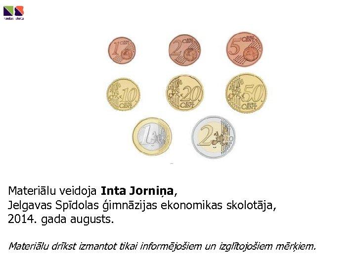 Materiālu veidoja Inta Jorniņa, Jelgavas Spīdolas ģimnāzijas ekonomikas skolotāja, 2014. gada augusts. Materiālu drīkst