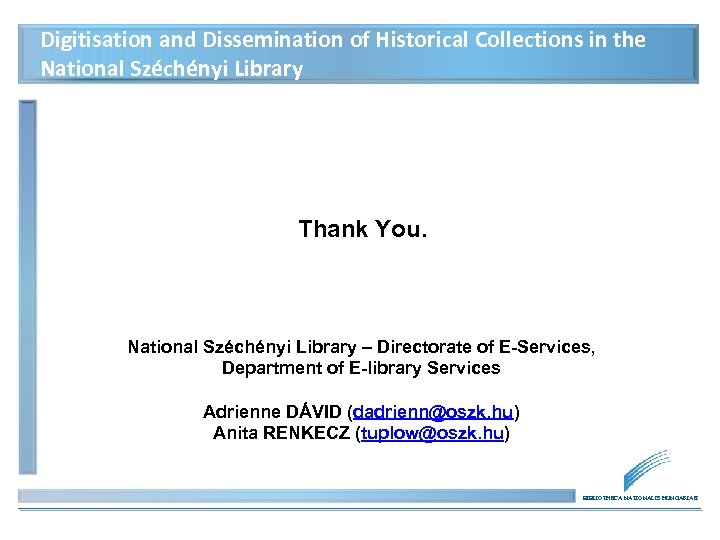 Digitisation and Dissemination of Historical Collections in the National Széchényi Library Thank You. National