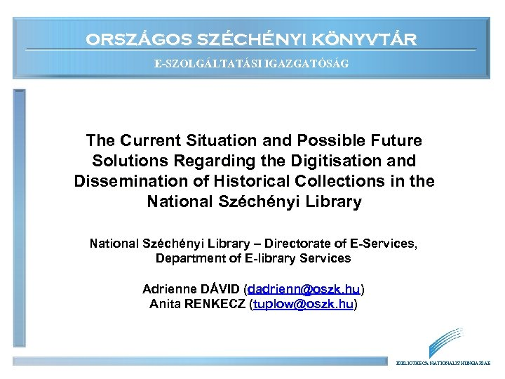 ORSZÁGOS SZÉCHÉNYI KÖNYVTÁR E-SZOLGÁLTATÁSI IGAZGATÓSÁG The Current Situation and Possible Future Solutions Regarding the