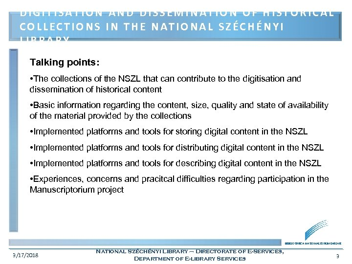 DIGITISATION AND DISSEMINATION OF HISTORICAL COLLECTIONS IN THE NATIONAL SZÉCHÉNYI LIBRARY Talking points: •