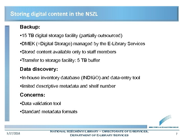 Storing digital content in the NSZL Backup: • 15 TB digital storage facility (partially