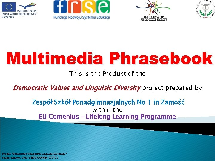 Multimedia Phrasebook This is the Product of the Democratic Values and Linguisic Diversity project