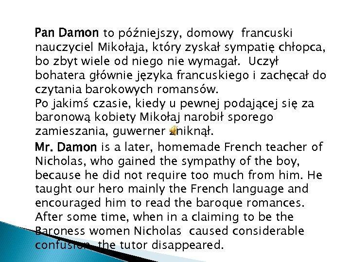 Pan Damon to późniejszy, domowy francuski nauczyciel Mikołaja, który zyskał sympatię chłopca, bo zbyt