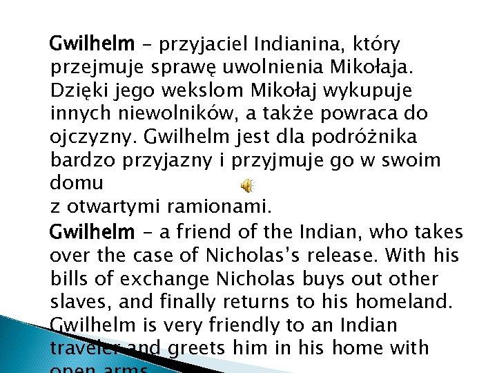 Gwilhelm – przyjaciel Indianina, który przejmuje sprawę uwolnienia Mikołaja. Dzięki jego wekslom Mikołaj wykupuje