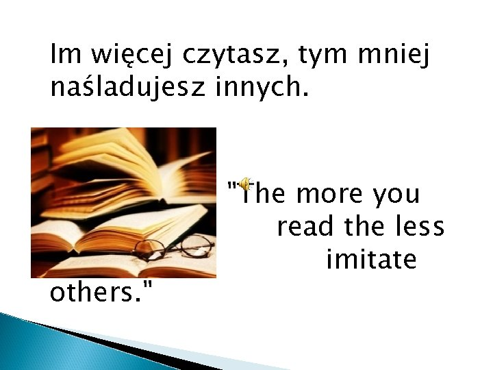 Im więcej czytasz, tym mniej naśladujesz innych. you others.
