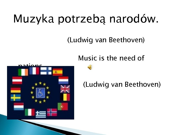 Muzyka potrzebą narodów. (Ludwig van Beethoven) nations. Music is the need of (Ludwig van