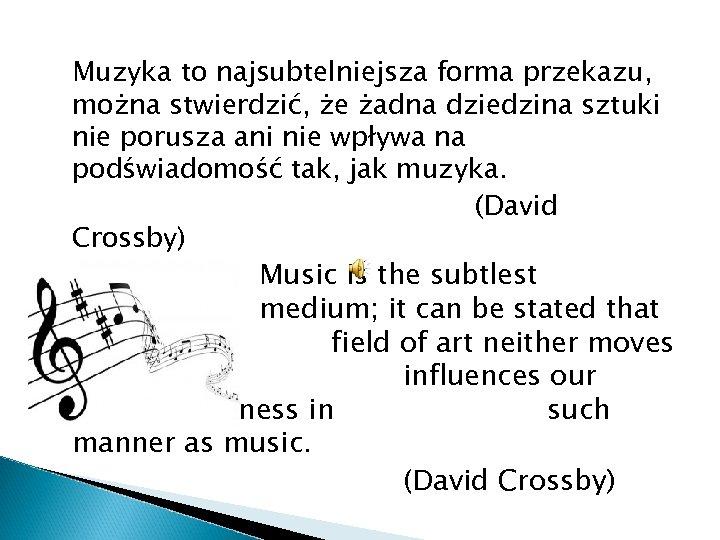 Muzyka to najsubtelniejsza forma przekazu, można stwierdzić, że żadna dziedzina sztuki nie porusza ani