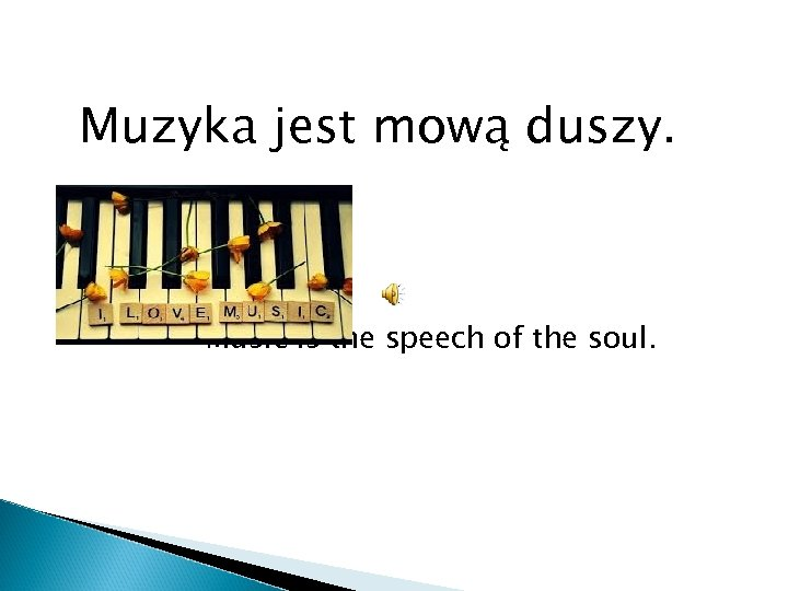 Muzyka jest mową duszy. Music is the speech of the soul.