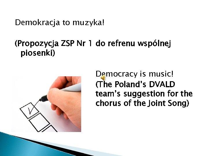 Demokracja to muzyka! (Propozycja ZSP Nr 1 do refrenu wspólnej piosenki) Democracy is music!